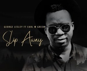George Lesley Slip Away Mp3 Download Fakaza