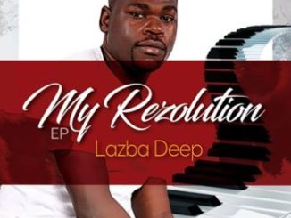 Download Lazba Deep My Resolution Ep Zip Fakaza
