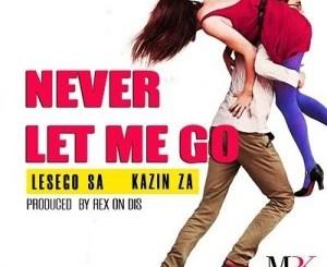 Lesego SA & Kazin ZA Never Let Me Go Mp3 Download Fakaza