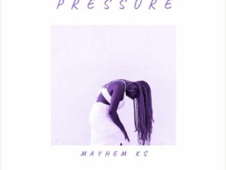 Download Mayhem KS Pressure Mp3 Fakaza