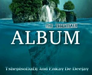 TshepisoDaDj & Enkay De Deejay The Essentials Album Zip Download Fakaza