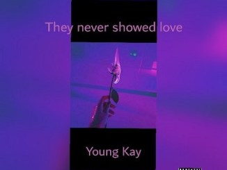 Young Kay They Never Showed Love Mp3 Download Fakaza