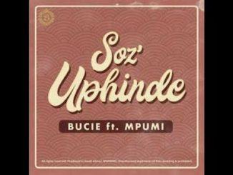 Bucie Ft Mpumi SozUphinde Mp3 Download Fakaza