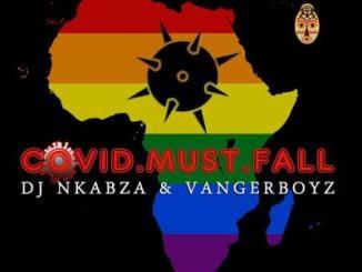 Download DJ Nkabza & Vanger Boyz Covid Must Fall Mp3 Fakaza