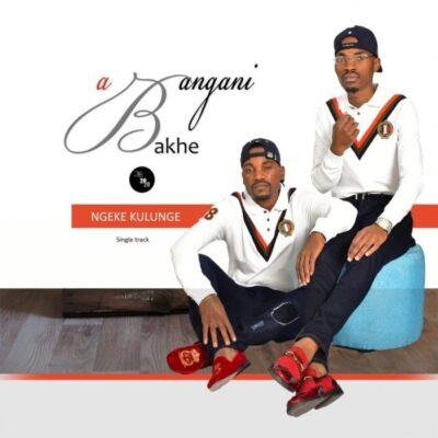 Abangani Bakhe Ngeke Kulunge Mp3 Download Fakaza