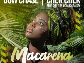 Bow Chase & Chekchek Macarena Mp3 Download Fakaza