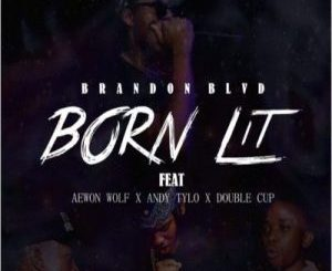 Brandon BLVD Born Lit Mp3 Download Fakaza