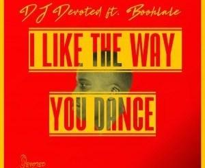 Download DJ Devoted & Boohlale I Like The Way You Dance Mp3 Fakaza