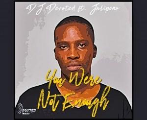 DOWNLOAD DJ Devoted & Jalipeno You Were Not Enough (Original Mix) Mp3 Fakaza