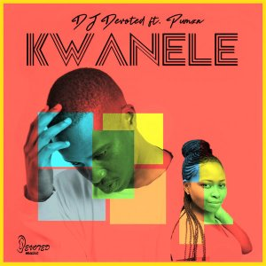 DOWNLOAD DJ Devoted Kwanele Ft. Pumza Mp3 Fakaza
