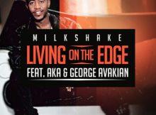 DOWNLOAD DJ Milkshake Living on the Edge Ft. AKA & George Avakian Mp3 Fakaza