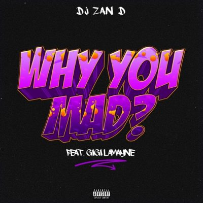 DOWNLOAD DJ Zan D Why You Mad Ft. Gigi Lamayne Mp3 Fakaza