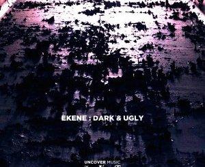 DOWNLOAD Ekene Dark & Ugly Mp3 Fakaza