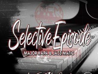Download Major Kapa & Jazz Matic Selective Ep Zip Fakaza