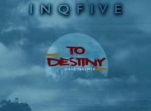 Download InQfive To Destiny Mp3 Fakaza