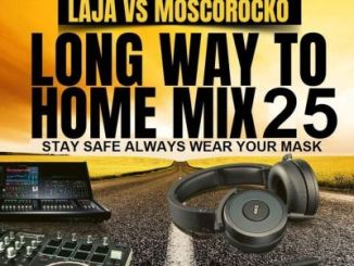 DOWNLOAD Laja & MoscoRocko Long Way to Home Mix 25 Mp3 fakaza