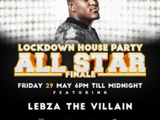 DOWNLOAD Lebza TheVillain Lockdown House Party All Star Finale Mp3 Fakaza