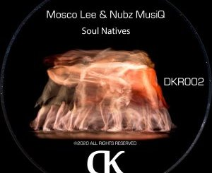 DOWNLOAD Mosco Lee & Nubz MusiQ Soul Natives Mp3 Fakaza