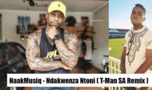 Download NaakMusiQ Ndakwenza Ntoni Mp3 Fakaza