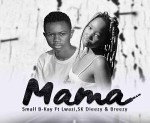 Download Small B-Kay Mama Mp3 Fakaza