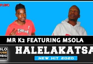 DOWNLOAD Mr K2 Halelakatsa Ft. Msola Mp3 Fakaza