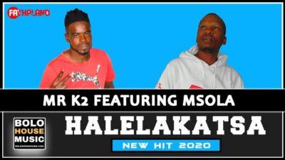 DOWNLOAD Mr K2 Halelakatsa Ft. Msola Mp3 Fakaza