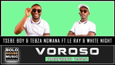 DOWNLOAD Tsebe Boy & Tebza Ngwana Voroso ft Le Ray x White Night (Amapiano) Mp3 Fakaza
