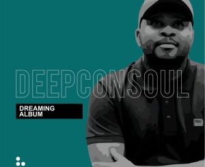 DOWNLOAD Deepconsoul Dreaming Album Zip