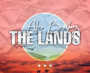DOWNLOAD Afro Brotherz The Lands Mp3 Fakaza
