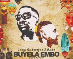 Ceega Wa Meropa & J Maloe Buyela Embo Mp3 Fakaza Download