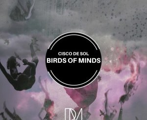 Cisco De Sol Birds of Minds Mp3 Fakaza Download