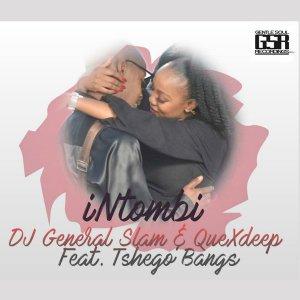 DJ General Slam & QueXdeep iNtombi Mp3 Fakaza Download