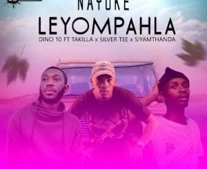 DOWNLOAD Dino 10 Nayoke Leyompahla Ft. Takilla, Siyamthanda & Silver Tee Mp3 Fakaza