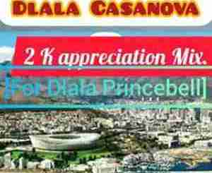 DOWNLOAD Dj Casanova 2K Appreciation Mix (For Dlala Princebell) Mp3 Fakaza Music