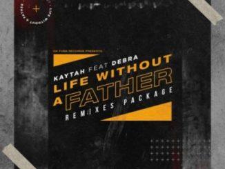 DOWNLOAD Kaytah, Debra Life Without A Father (Remixes) ZIP Fakaza