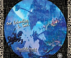 DOWNLOAD Mr.Eclectic & L.Soul Beautiful Oasis (Dj Octopuz Deeper Remix) Mp3 Fakaza