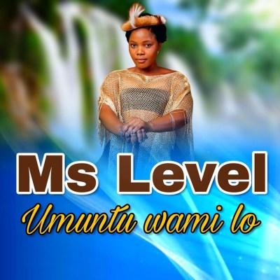 DOWNLOAD Ms Level Umuntu Wami Lo Mp3 Fakaza