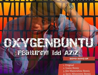 DOWNLOAD Oxygenbuntu Soyo Soyo Ft. Idd Aziz EP Zip