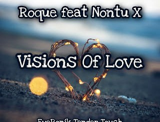 DOWNLOAD Roque Visions Of Love (EyeRonik Tender Touch) Ft. Nontu X Mp3 Fakaza