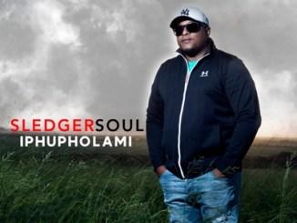 DOWNLOAD SledgerSoul Iphupho Lami Mp3 Fakaza