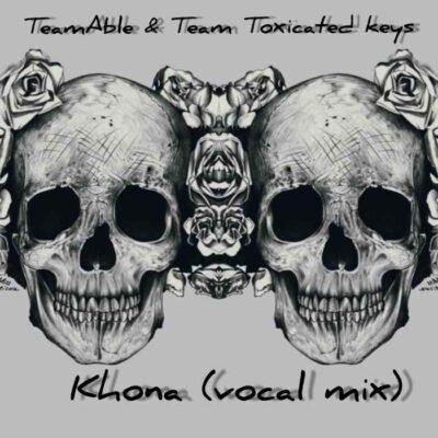Team Able & Toxicated Keys Khona (Vocal Mix) Mp3 Fakaza Download