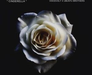 DOWNLOAD Voicevolt & Ubuntu Brothers Cinderella Mp3 Fakaza