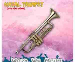 Woza We Mculi Natal Trumpet Mp3 Fakaza Download