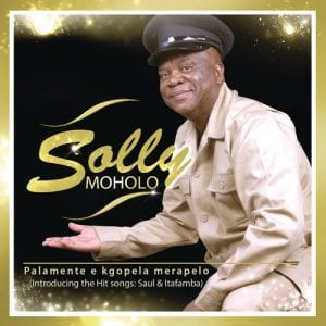 Fakaza Music Download Solly Moholo Palamente e Kgopela Merapelo Album Zip