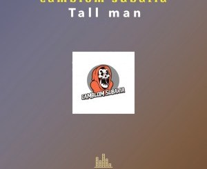 Fakaza Music Download Camblom Subaria Tall Man EP Zip