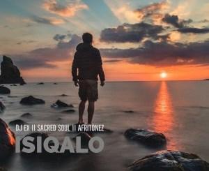 Fakaza Music Download DJ EX, Sacred Soul & Afritonez Isiqalo EP Zip