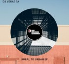Fakaza Music Download DJ Vegas SA Rural To Urban EP Zip