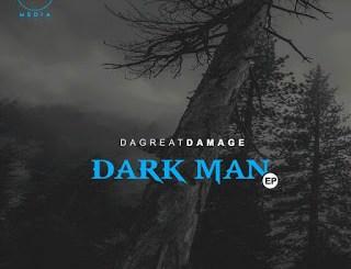 Fakaza Music Download DaGreatDamage Dark Man EP Zip