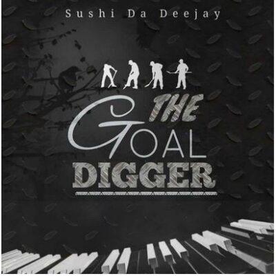 Fakaza Music Download Sushi Da Deejay The Goal Digger EP Zip