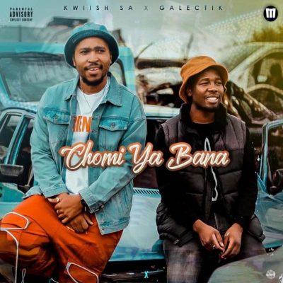 Fakaza Music Download Kwiish SA Chomi Ya Bana Ft. Galectik Mp3